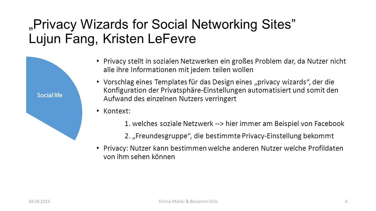 """""""Privacy Wizards for Social Networking Sites Lujun Fang, Kristen LeFevre Privacy stellt in sozialen Netzwerken ein großes Problem dar, da Nutzer nicht alle ihre Informationen mit jedem teilen wollen Vorschlag eines Templates für das Design eines """"privacy wizards , der die Konfiguration der Privatsphäre-Einstellungen automatisiert und somit den Aufwand des einzelnen Nutzers verringert Kontext: 1."""
