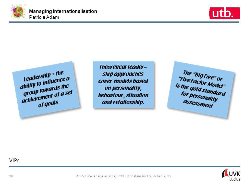Managing Internationalisation Patricia Adam © UVK Verlagsgesellschaft mbH, Konstanz und München 2015 10 VIPs