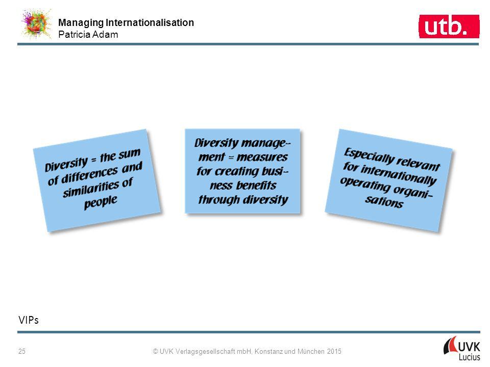 Managing Internationalisation Patricia Adam © UVK Verlagsgesellschaft mbH, Konstanz und München 2015 25 VIPs