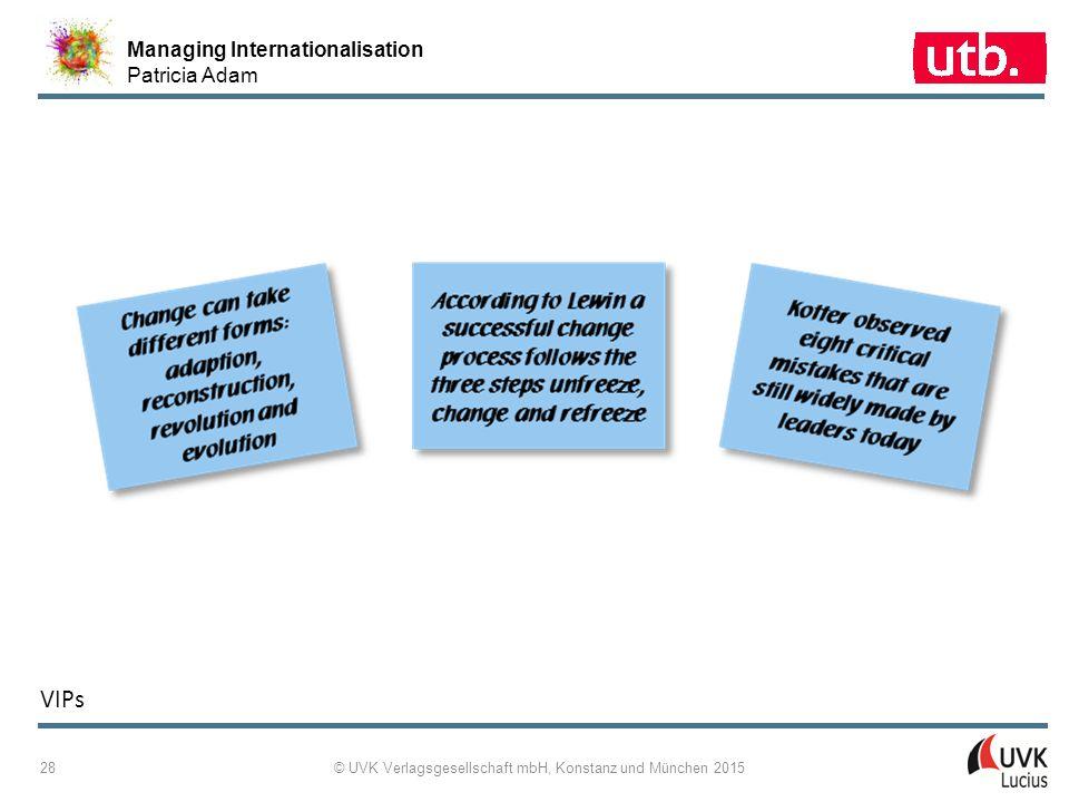 Managing Internationalisation Patricia Adam © UVK Verlagsgesellschaft mbH, Konstanz und München 2015 28 VIPs