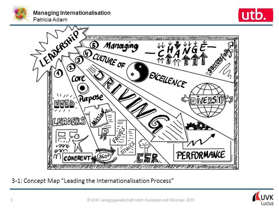 Managing Internationalisation Patricia Adam © UVK Verlagsgesellschaft mbH, Konstanz und München 2015 14 VIPs