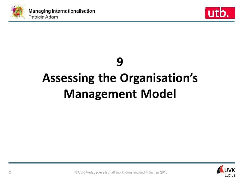 Managing Internationalisation Patricia Adam © UVK Verlagsgesellschaft mbH, Konstanz und München 2015 3 9-1: Concept Map Assessing the Organisation's Management Model