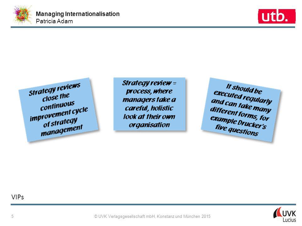Managing Internationalisation Patricia Adam © UVK Verlagsgesellschaft mbH, Konstanz und München 2015 5 VIPs