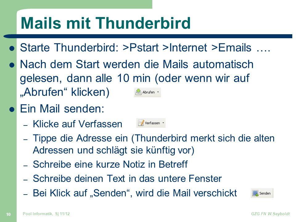 Pool Informatik, Sj 11/12GZG FN W.Seyboldt 10 Mails mit Thunderbird Starte Thunderbird: >Pstart >Internet >Emails …. Nach dem Start werden die Mails a