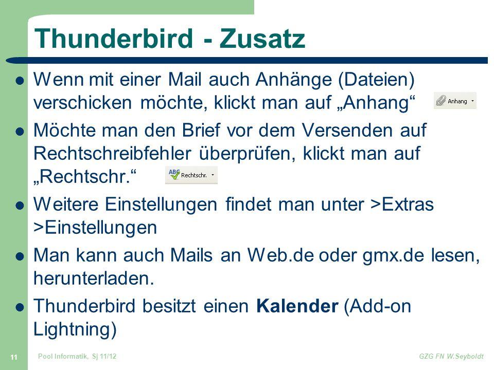 """Pool Informatik, Sj 11/12GZG FN W.Seyboldt 11 Thunderbird - Zusatz Wenn mit einer Mail auch Anhänge (Dateien) verschicken möchte, klickt man auf """"Anhang Möchte man den Brief vor dem Versenden auf Rechtschreibfehler überprüfen, klickt man auf """"Rechtschr. Weitere Einstellungen findet man unter >Extras >Einstellungen Man kann auch Mails an Web.de oder gmx.de lesen, herunterladen."""