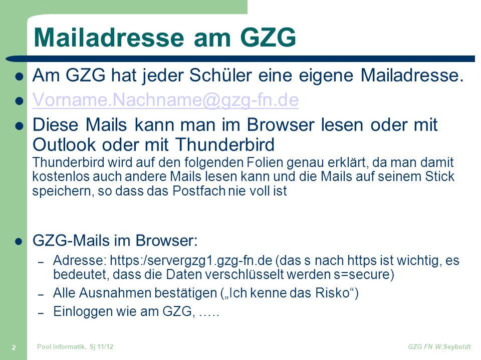 Pool Informatik, Sj 11/12GZG FN W.Seyboldt 2 Mailadresse am GZG Am GZG hat jeder Schüler eine eigene Mailadresse. Vorname.Nachname@gzg-fn.de Diese Mai