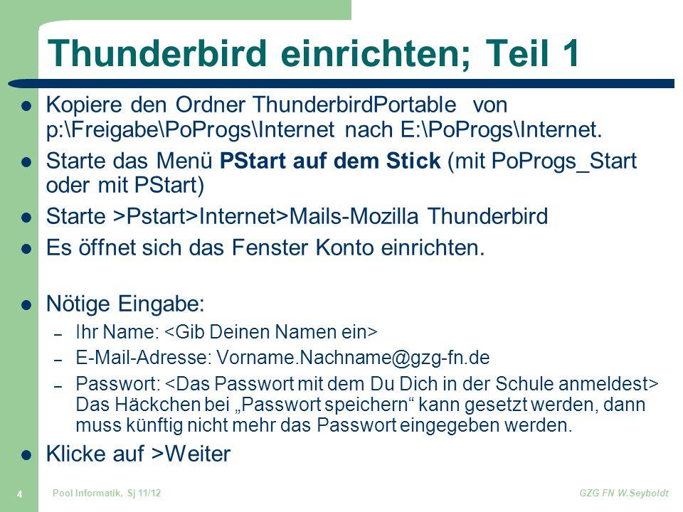 Pool Informatik, Sj 11/12GZG FN W.Seyboldt 4 Thunderbird einrichten; Teil 1 Kopiere den Ordner ThunderbirdPortable von p:\Freigabe\PoProgs\Internet nach E:\PoProgs\Internet.