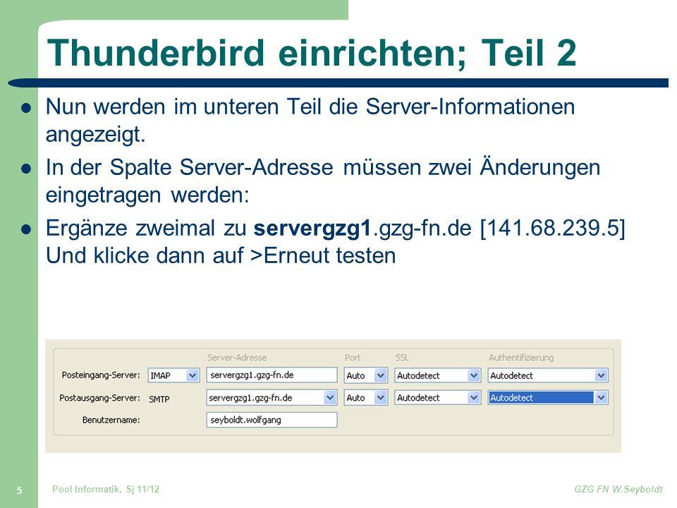 Pool Informatik, Sj 11/12GZG FN W.Seyboldt 5 Thunderbird einrichten; Teil 2 Nun werden im unteren Teil die Server-Informationen angezeigt. In der Spal