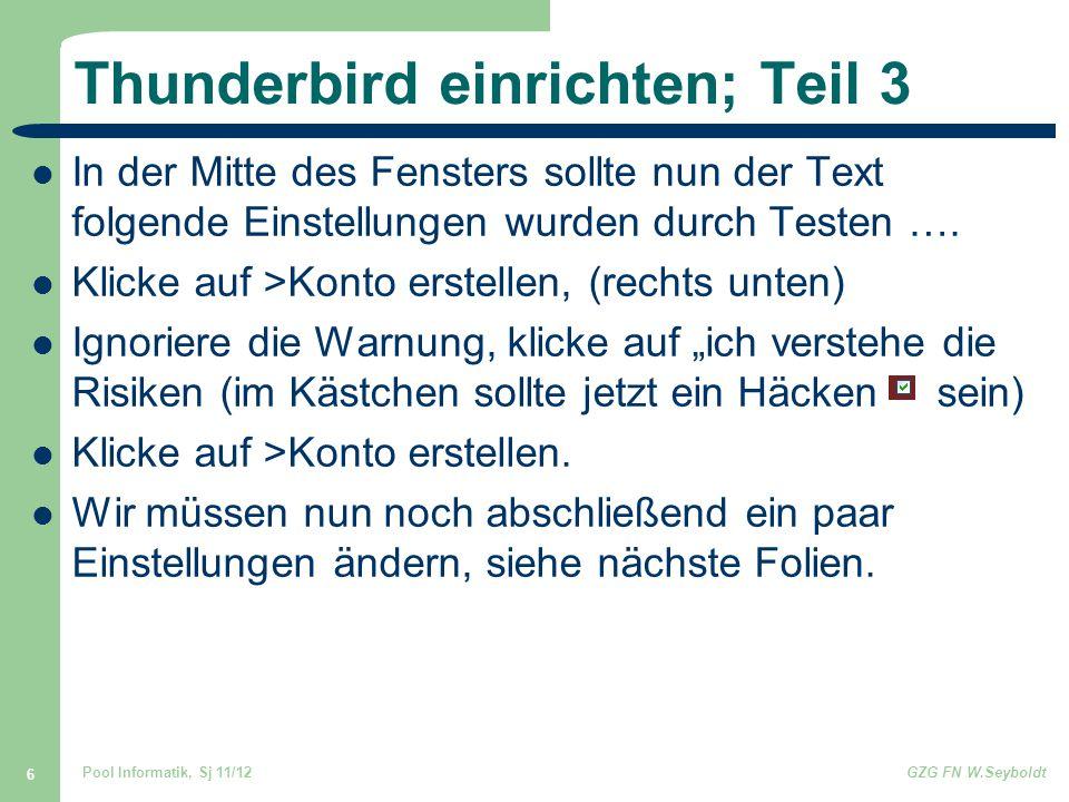 Pool Informatik, Sj 11/12GZG FN W.Seyboldt 6 Thunderbird einrichten; Teil 3 In der Mitte des Fensters sollte nun der Text folgende Einstellungen wurden durch Testen ….
