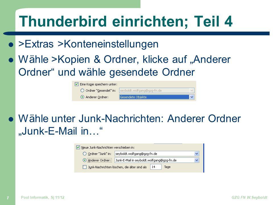 """Pool Informatik, Sj 11/12GZG FN W.Seyboldt 7 Thunderbird einrichten; Teil 4 >Extras >Konteneinstellungen Wähle >Kopien & Ordner, klicke auf """"Anderer Ordner und wähle gesendete Ordner Wähle unter Junk-Nachrichten: Anderer Ordner """"Junk-E-Mail in…"""