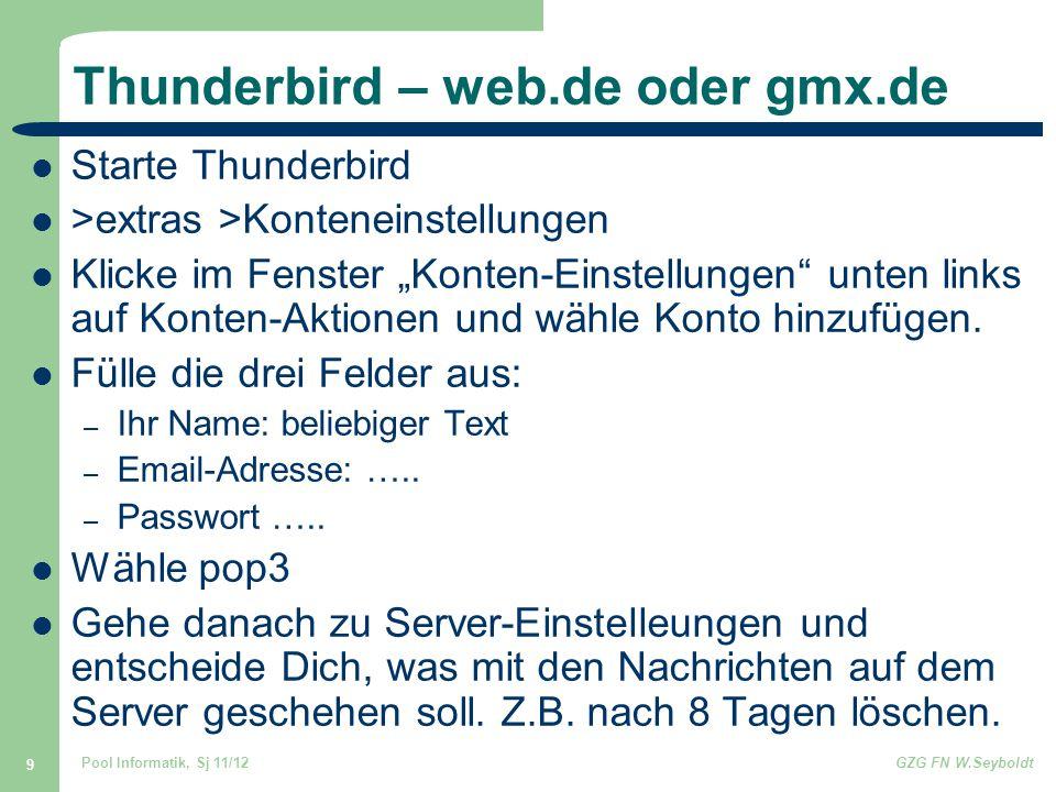 """Pool Informatik, Sj 11/12GZG FN W.Seyboldt 9 Thunderbird – web.de oder gmx.de Starte Thunderbird >extras >Konteneinstellungen Klicke im Fenster """"Konten-Einstellungen unten links auf Konten-Aktionen und wähle Konto hinzufügen."""