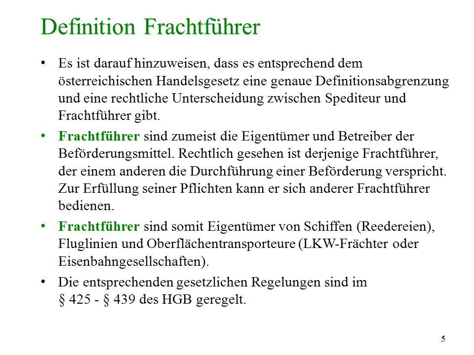 5 Definition Frachtführer Es ist darauf hinzuweisen, dass es entsprechend dem österreichischen Handelsgesetz eine genaue Definitionsabgrenzung und ein