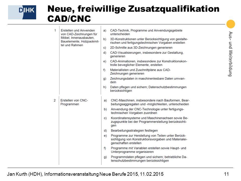 Jan Kurth (HDH), Informationsveranstaltung Neue Berufe 2015, 11.02.201511 Neue, freiwillige Zusatzqualifikation CAD/CNC