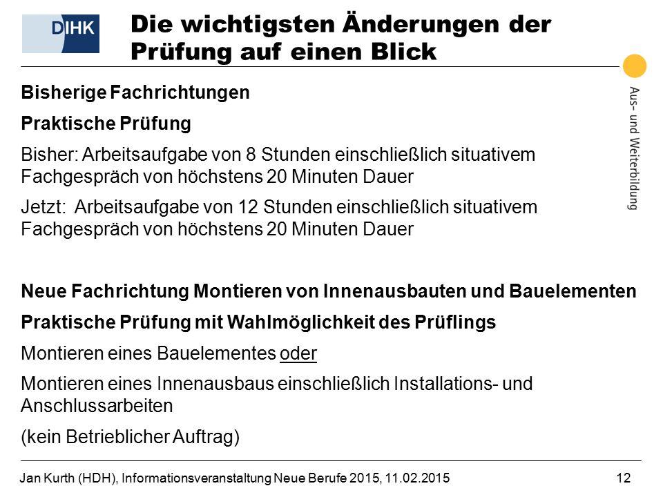 Jan Kurth (HDH), Informationsveranstaltung Neue Berufe 2015, 11.02.201512 Die wichtigsten Änderungen der Prüfung auf einen Blick Bisherige Fachrichtun