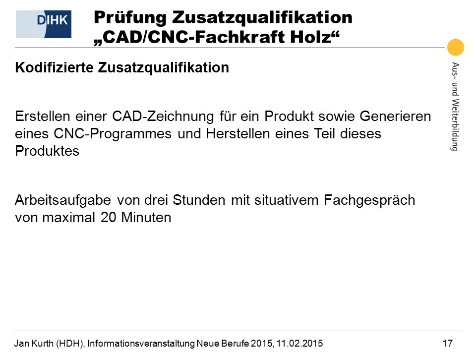 """Jan Kurth (HDH), Informationsveranstaltung Neue Berufe 2015, 11.02.201517 Prüfung Zusatzqualifikation """"CAD/CNC-Fachkraft Holz"""" Kodifizierte Zusatzqual"""
