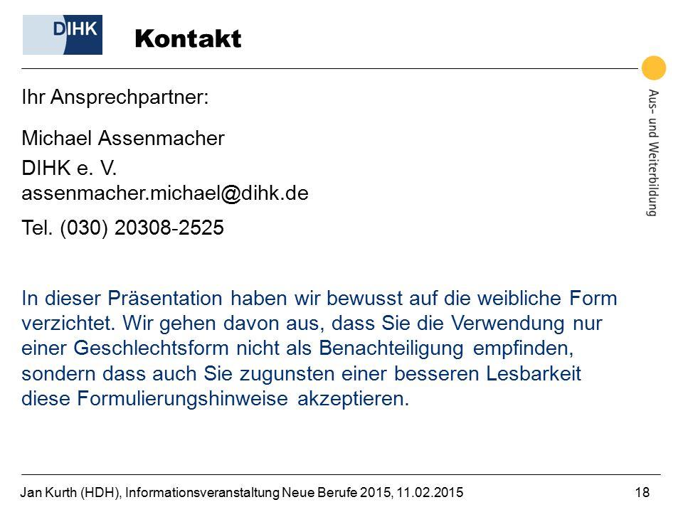 Jan Kurth (HDH), Informationsveranstaltung Neue Berufe 2015, 11.02.201518 Kontakt Ihr Ansprechpartner: Michael Assenmacher DIHK e. V. assenmacher.mich