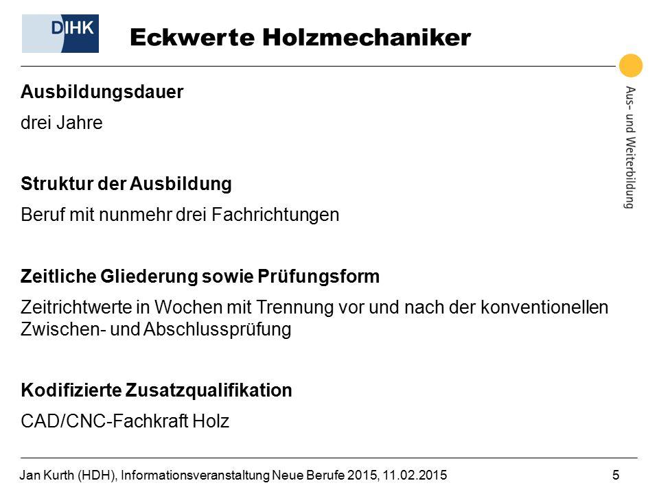 Jan Kurth (HDH), Informationsveranstaltung Neue Berufe 2015, 11.02.20155 Eckwerte Holzmechaniker Ausbildungsdauer drei Jahre Struktur der Ausbildung B