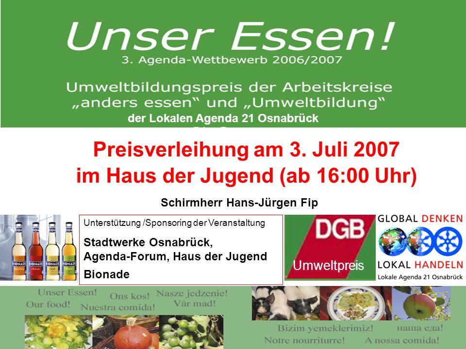 Preisverleihung am 3. Juli 2007 im Haus der Jugend (ab 16:00 Uhr) Unterstützung /Sponsoring der Veranstaltung Stadtwerke Osnabrück, Agenda-Forum, Haus