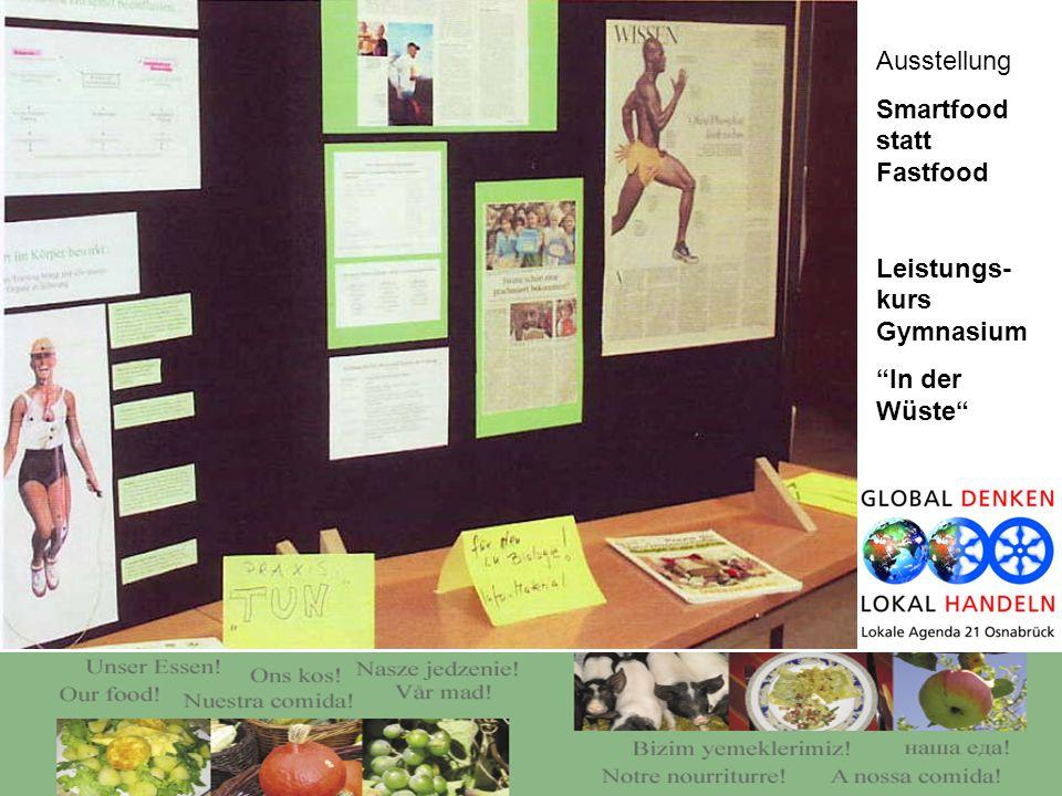 Ausstellung Smartfood statt Fastfood Leistungs- kurs Gymnasium In der Wüste