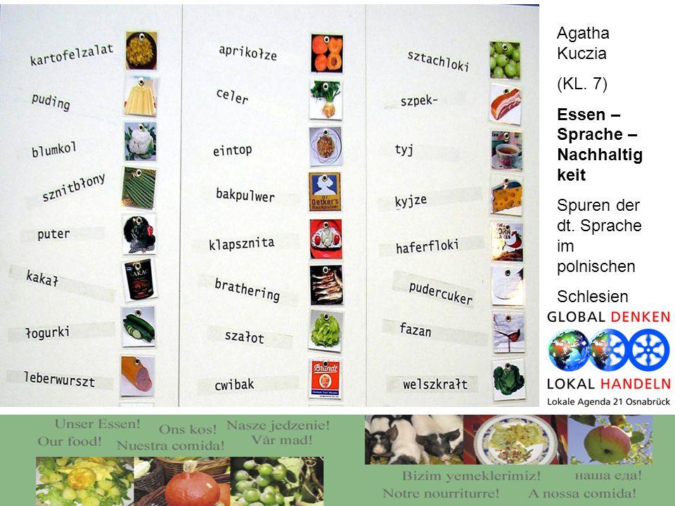 Agatha Kuczia (KL. 7) Essen – Sprache – Nachhaltig keit Spuren der dt.