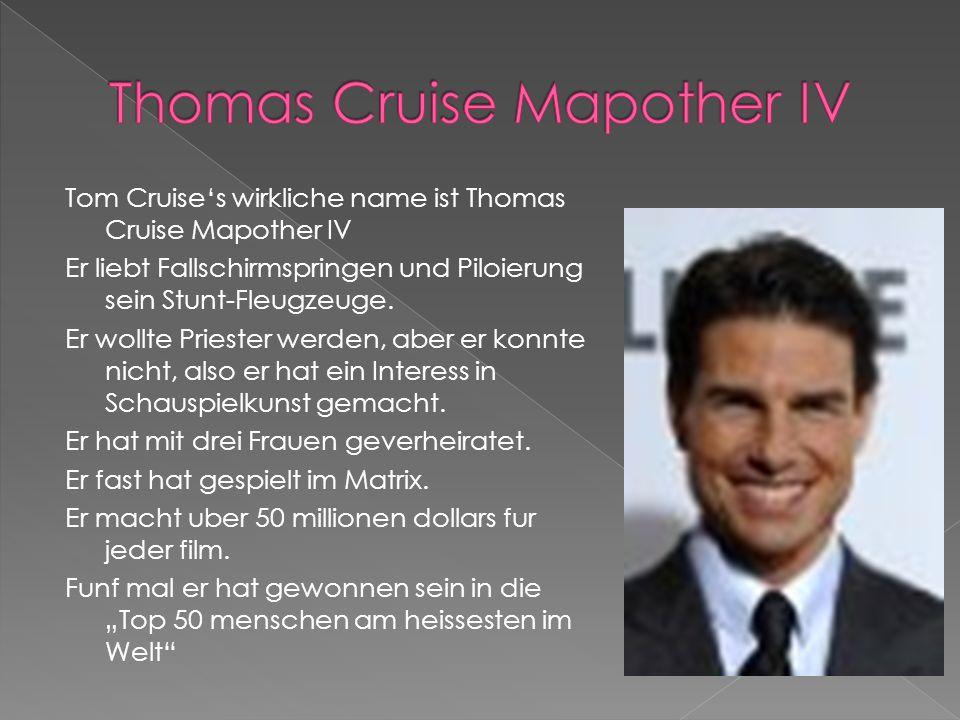 Tom Cruise's wirkliche name ist Thomas Cruise Mapother IV Er liebt Fallschirmspringen und Piloierung sein Stunt-Fleugzeuge.