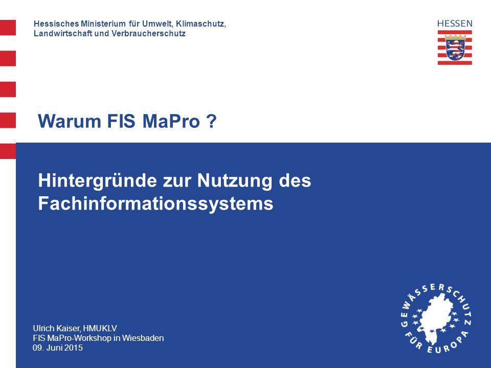 Hessisches Ministerium für Umwelt, Klimaschutz, Landwirtschaft und Verbraucherschutz Ulrich Kaiser, HMUKLV FIS MaPro-Workshop in Wiesbaden 09. Juni 20