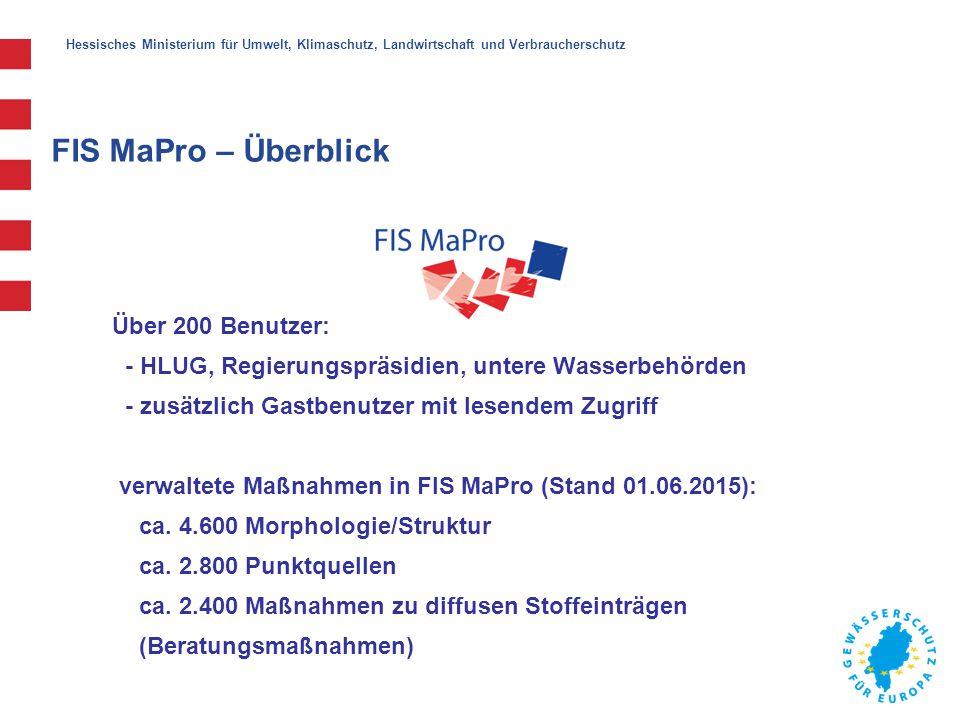 Hessisches Ministerium für Umwelt, Klimaschutz, Landwirtschaft und Verbraucherschutz FIS MaPro – Überblick Über 200 Benutzer: - HLUG, Regierungspräsidien, untere Wasserbehörden - zusätzlich Gastbenutzer mit lesendem Zugriff verwaltete Maßnahmen in FIS MaPro (Stand 01.06.2015): ca.