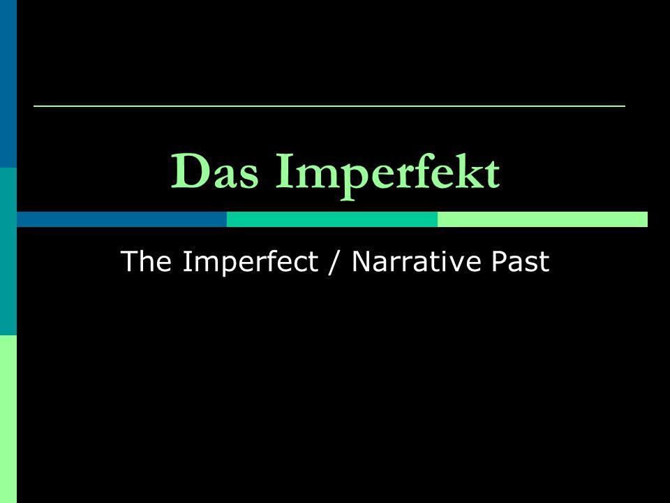 Das Imperfekt The Imperfect / Narrative Past