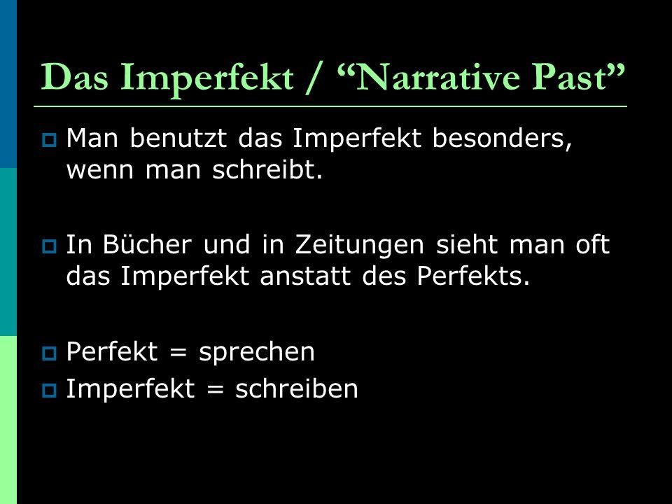 Das Imperfekt / Narrative Past  Man benutzt das Imperfekt besonders, wenn man schreibt.
