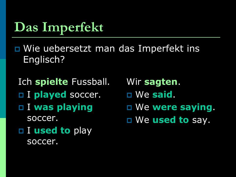 Das Imperfekt  Wie bildet man das Imperfekt.