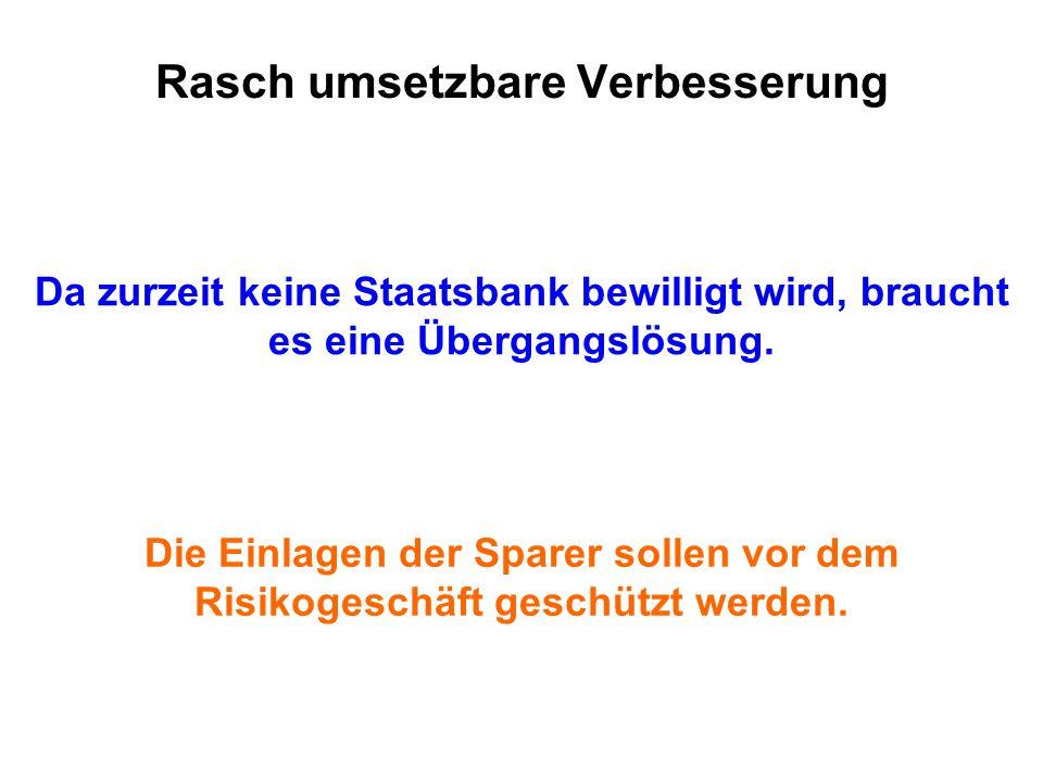 Rasch umsetzbare Verbesserung Da zurzeit keine Staatsbank bewilligt wird, braucht es eine Übergangslösung.