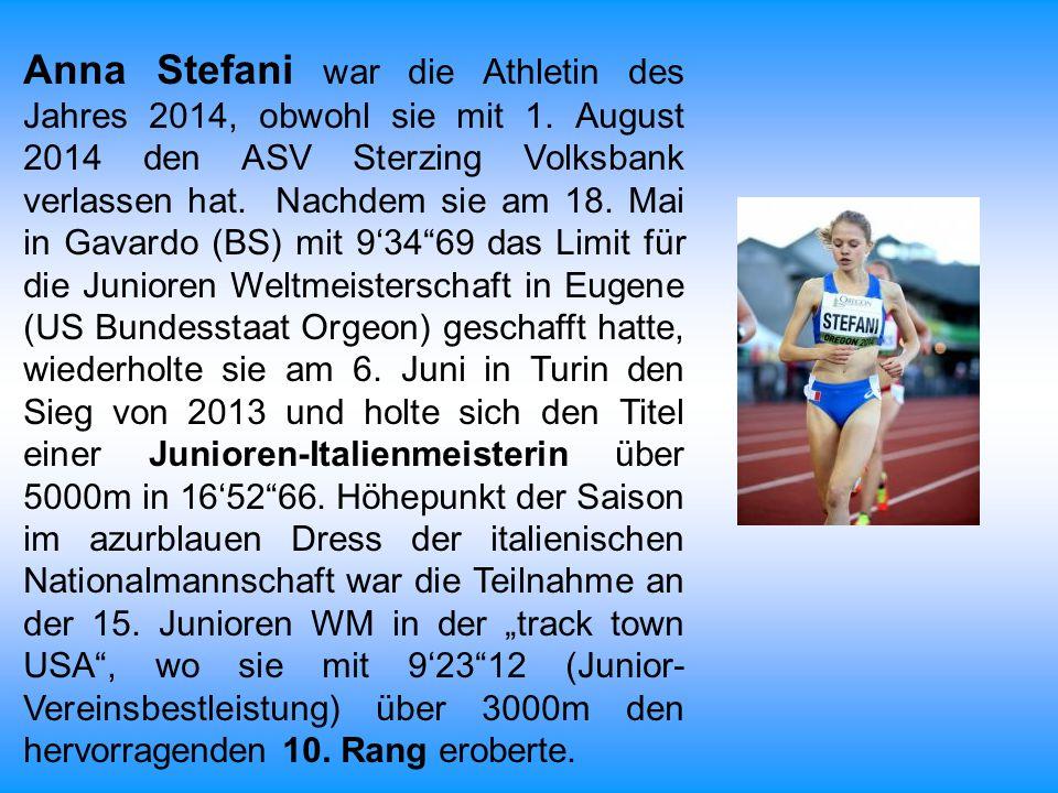 Anna Stefani war die Athletin des Jahres 2014, obwohl sie mit 1. August 2014 den ASV Sterzing Volksbank verlassen hat. Nachdem sie am 18. Mai in Gavar
