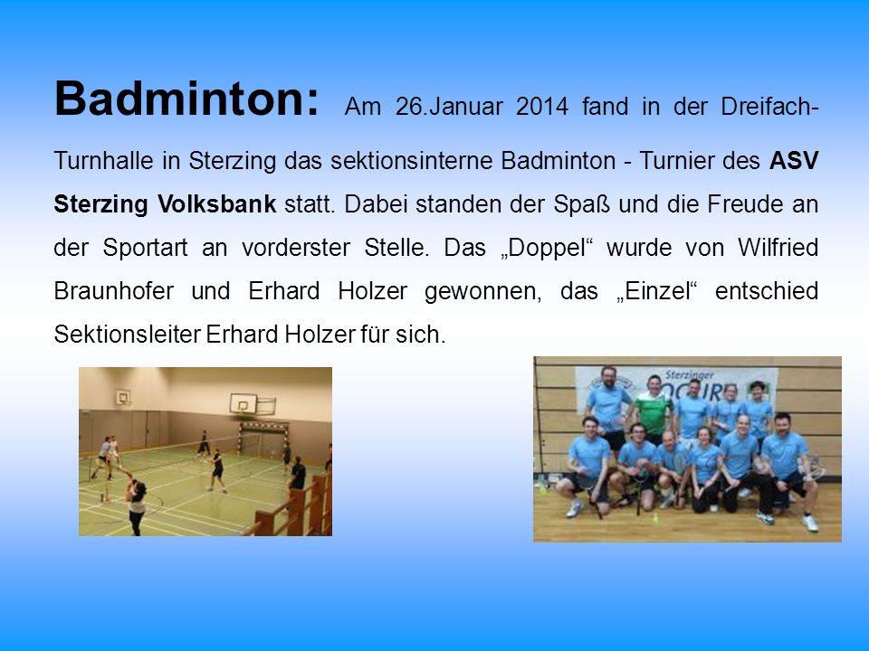 Badminton: Am 26.Januar 2014 fand in der Dreifach- Turnhalle in Sterzing das sektionsinterne Badminton - Turnier des ASV Sterzing Volksbank statt. Dab