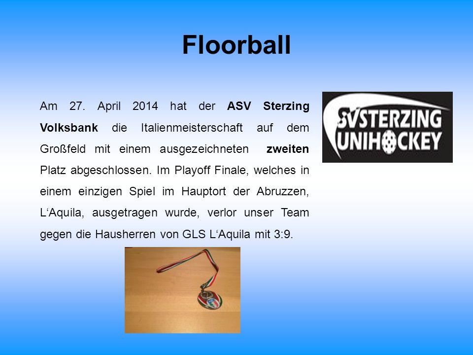 Floorball Am 27. April 2014 hat der ASV Sterzing Volksbank die Italienmeisterschaft auf dem Großfeld mit einem ausgezeichneten zweiten Platz abgeschlo