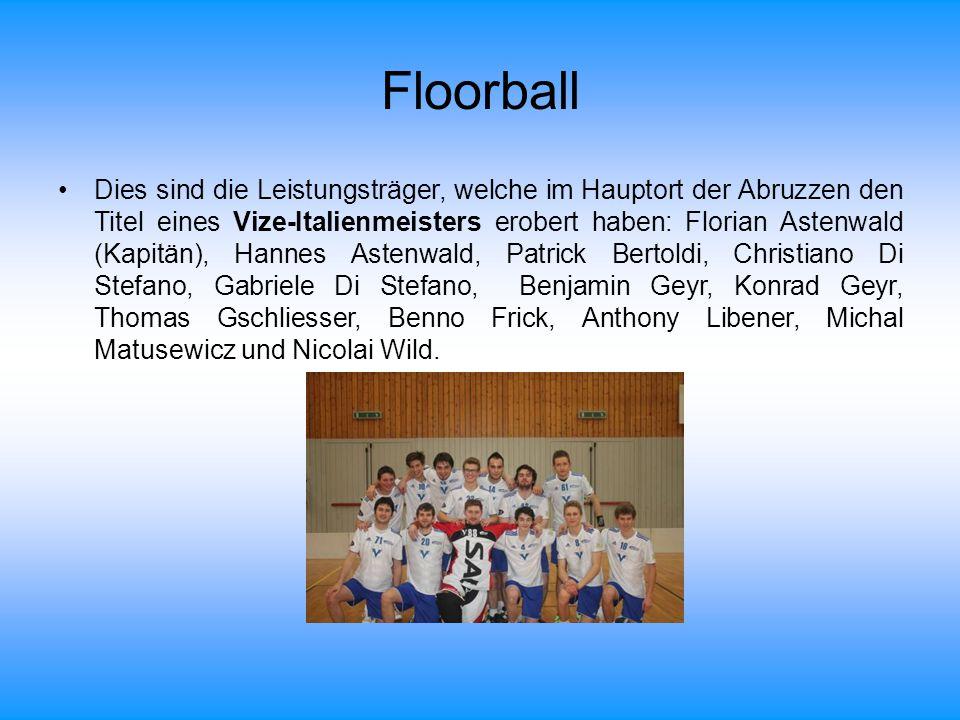 Floorball Dies sind die Leistungsträger, welche im Hauptort der Abruzzen den Titel eines Vize-Italienmeisters erobert haben: Florian Astenwald (Kapitä