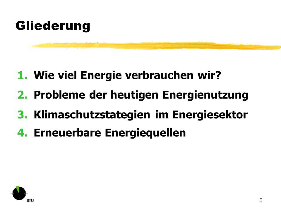 2 Gliederung 1.Wie viel Energie verbrauchen wir? 2.Probleme der heutigen Energienutzung 3.Klimaschutzstategien im Energiesektor 4.Erneuerbare Energieq