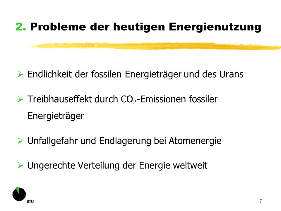 7 2. Probleme der heutigen Energienutzung  Endlichkeit der fossilen Energieträger und des Urans  Treibhauseffekt durch CO 2 -Emissionen fossiler Ene