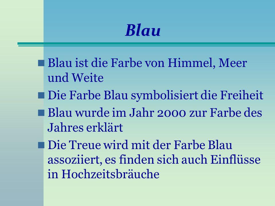 Blau Blau ist die Farbe von Himmel, Meer und Weite Die Farbe Blau symbolisiert die Freiheit Blau wurde im Jahr 2000 zur Farbe des Jahres erklärt Die T
