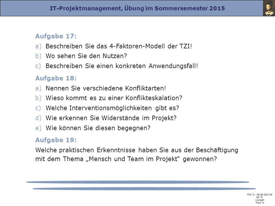 IT-Projektmanagement, Übung im Sommersemester 2015 Prof. Dr. Herrad Schmidt SS 15 Übungen Folie 13 Aufgabe 17: a)Beschreiben Sie das 4-Faktoren-Modell