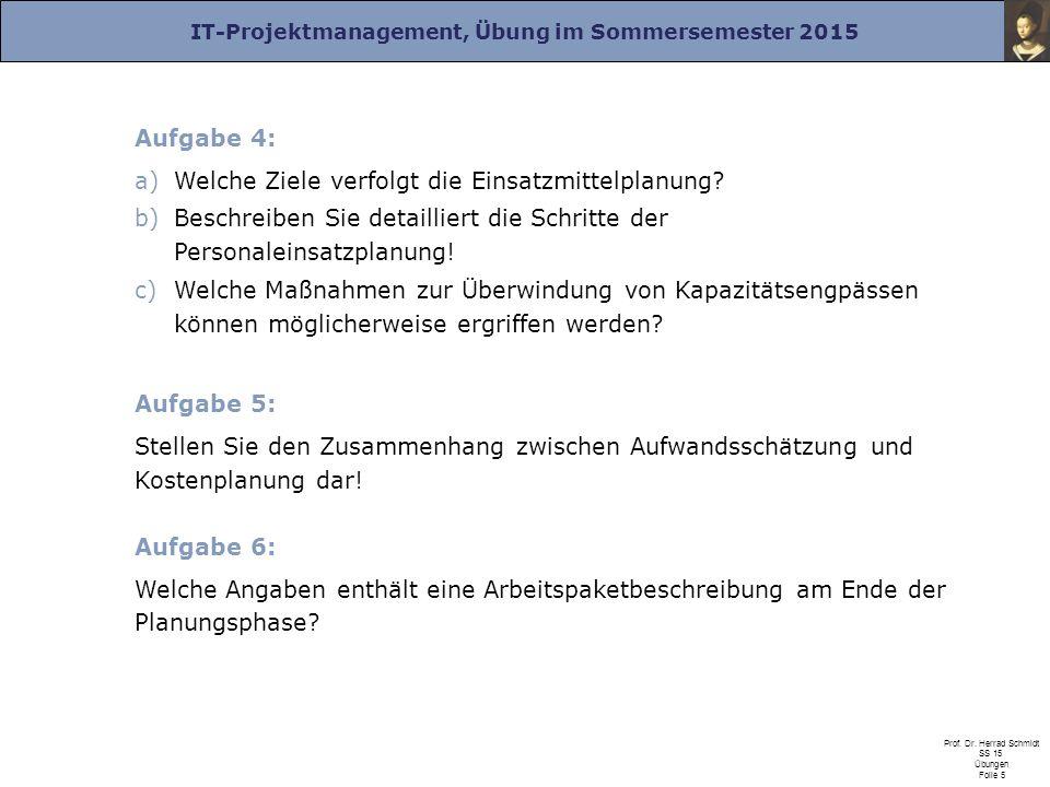 IT-Projektmanagement, Übung im Sommersemester 2015 Prof. Dr. Herrad Schmidt SS 15 Übungen Folie 5 Aufgabe 4: a)Welche Ziele verfolgt die Einsatzmittel