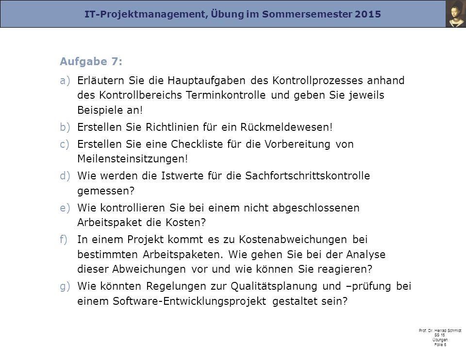 IT-Projektmanagement, Übung im Sommersemester 2015 Prof. Dr. Herrad Schmidt SS 15 Übungen Folie 6 Aufgabe 7: a)Erläutern Sie die Hauptaufgaben des Kon