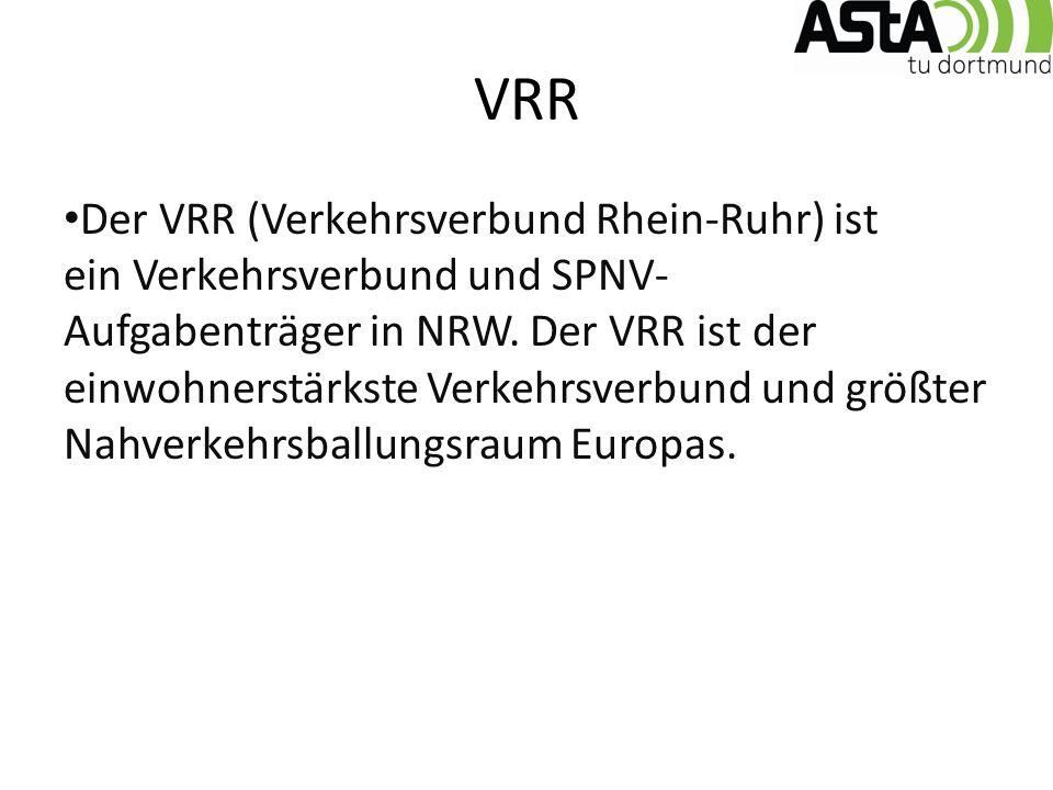 VRR Der VRR (Verkehrsverbund Rhein-Ruhr) ist ein Verkehrsverbund und SPNV- Aufgabenträger in NRW.