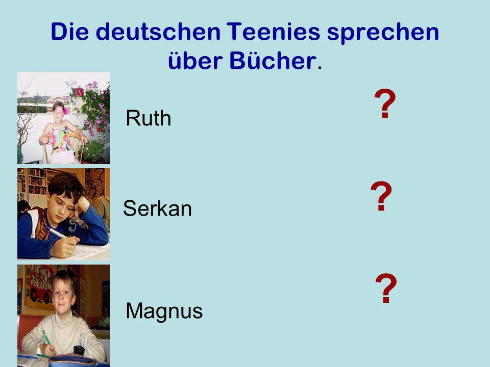 Die deutschen Teenies sprechen über Bücher. Ruth Serkan Magnus ? ? ?