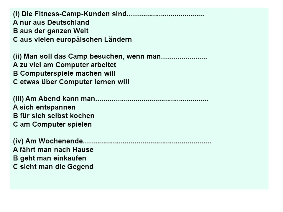 (i) Die Fitness-Camp-Kunden sind....................................... A nur aus Deutschland B aus der ganzen Welt C aus vielen europäischen Ländern