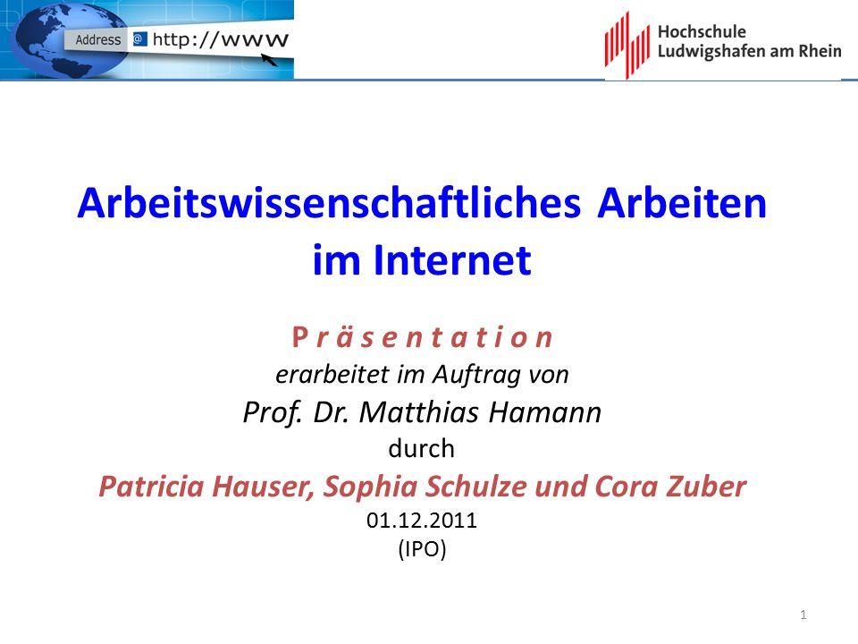 Arbeitswissenschaftliches Arbeiten im Internet P r ä s e n t a t i o n erarbeitet im Auftrag von Prof. Dr. Matthias Hamann durch Patricia Hauser, Soph