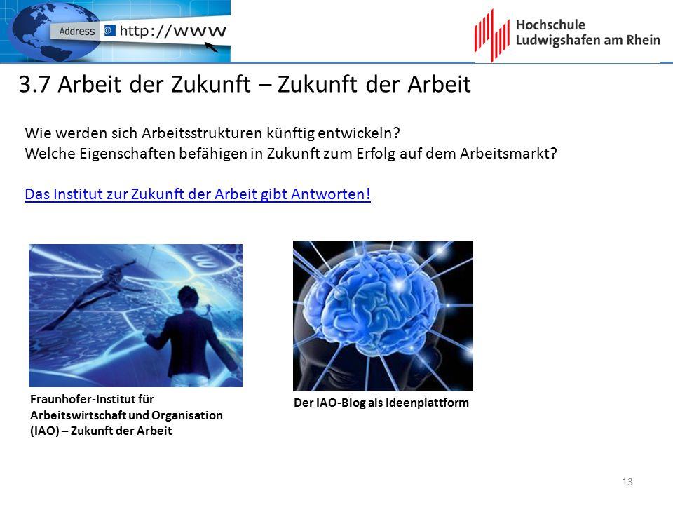 3.7 Arbeit der Zukunft – Zukunft der Arbeit Wie werden sich Arbeitsstrukturen künftig entwickeln? Welche Eigenschaften befähigen in Zukunft zum Erfolg