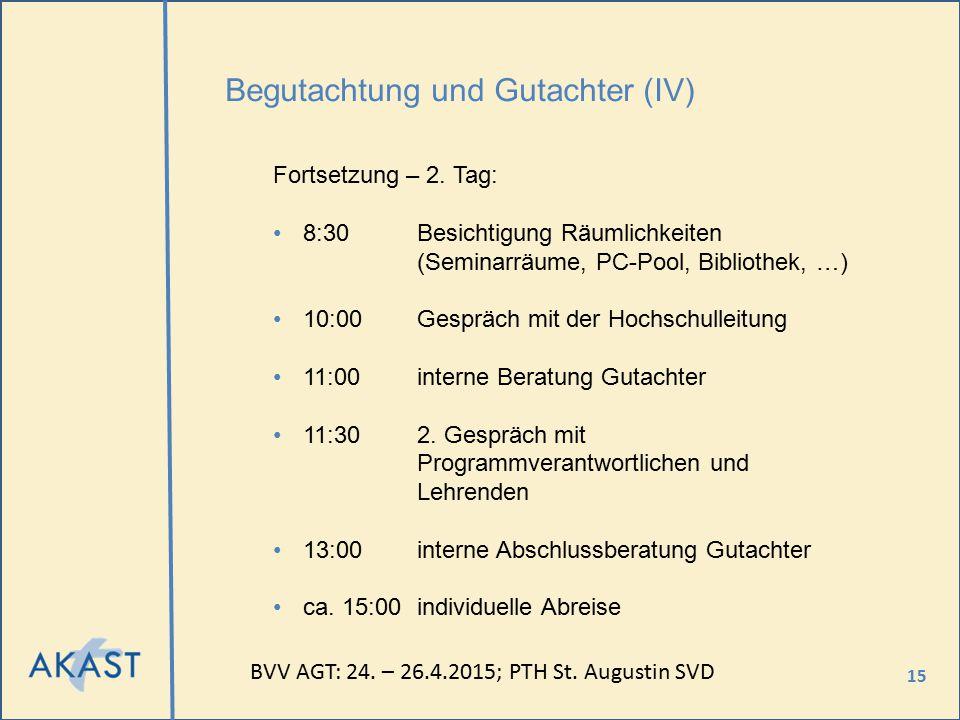 15 Begutachtung und Gutachter (IV) Fortsetzung – 2. Tag: 8:30Besichtigung Räumlichkeiten (Seminarräume, PC-Pool, Bibliothek, …) 10:00Gespräch mit der