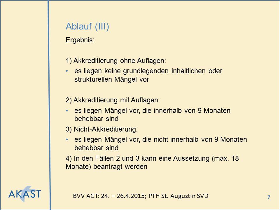 7 Ablauf (III) Ergebnis: 1) Akkreditierung ohne Auflagen: es liegen keine grundlegenden inhaltlichen oder strukturellen Mängel vor 2) Akkreditierung m
