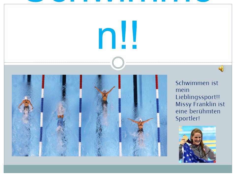 Schwimme n!! Schwimmen ist mein Lieblingssport!! Missy Franklin ist eine berühmten Sportler!
