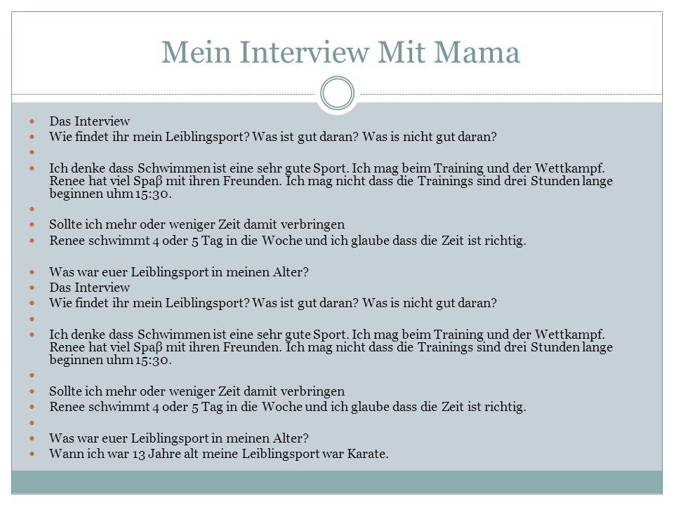 Mein Interview Mit Mama Das Interview Wie findet ihr mein Leiblingsport? Was ist gut daran? Was is nicht gut daran? Ich denke dass Schwimmen ist eine